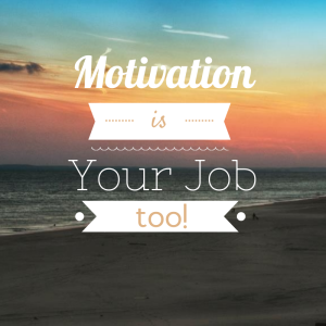 Motivation is your job too